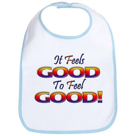 It Feels Good to Feel Good! Bib