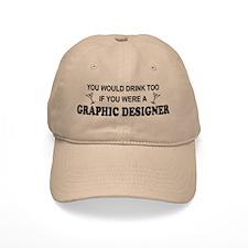 You'd Drink Too Graphic Designer Baseball Cap