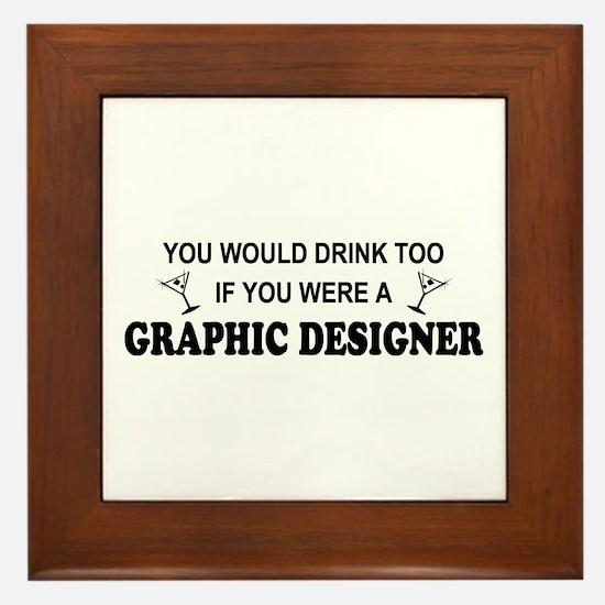 You'd Drink Too Graphic Designer Framed Tile
