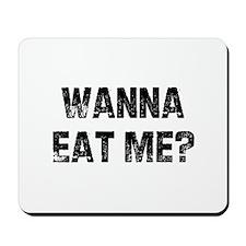 Wanna Eat Me? Mousepad