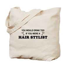 You'd Drink Too Hair Stylist Tote Bag