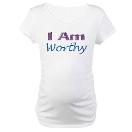 I Am Worthy Maternity T-Shirt