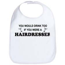 You'd Drink Too Hairdresser Bib