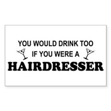 You'd Drink Too Hairdresser Rectangle Decal