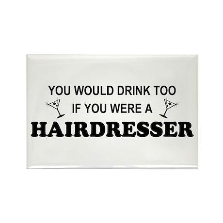 You'd Drink Too Hairdresser Rectangle Magnet