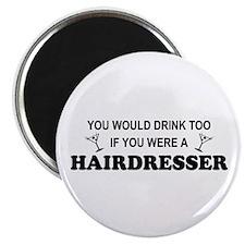You'd Drink Too Hairdresser Magnet