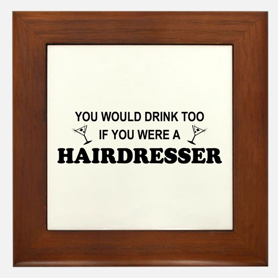 You'd Drink Too Hairdresser Framed Tile