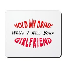 Hold My Drink, Kiss Your Girlfriend Mousepad