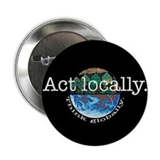 "Act Locally Think Globally 2.25"" Button"