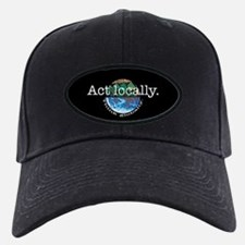 Act Locally Think Globally Baseball Hat