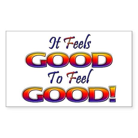 It Feels Good to Feel Good! Rectangle Sticker