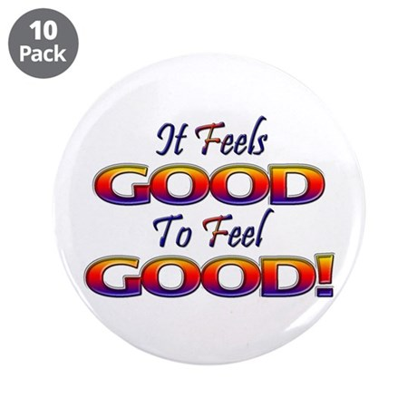 """It Feels Good to Feel Good! 3.5"""" Button (10 pack)"""