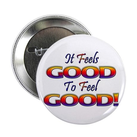 """It Feels Good to Feel Good! 2.25"""" Button"""