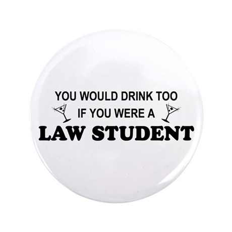 """You'd Drink Too Law Student 3.5"""" Button"""