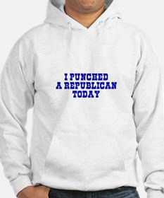 I Punched A Republican Today Hoodie