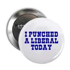 "I Punched A Liberal Today 2.25"" Button (10 pack)"