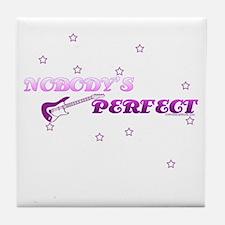 NOBODY'S PERFECT Tile Coaster