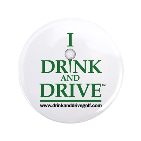 """I Drink and Drive 3.5"""" Button"""