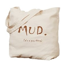 Mud. (It's a guy thing) Tote Bag