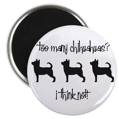 """Too Many Chihuahuas? 2.25"""" Magnet (100 pack)"""