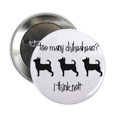 """Too Many Chihuahuas? 2.25"""" Button (100 pack)"""