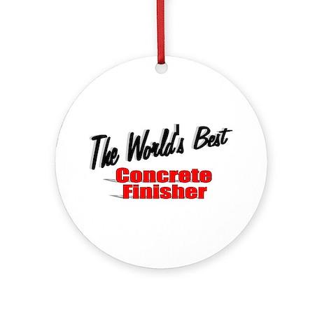 """The World's Best Concrete Finisher"" Ornament (Rou"