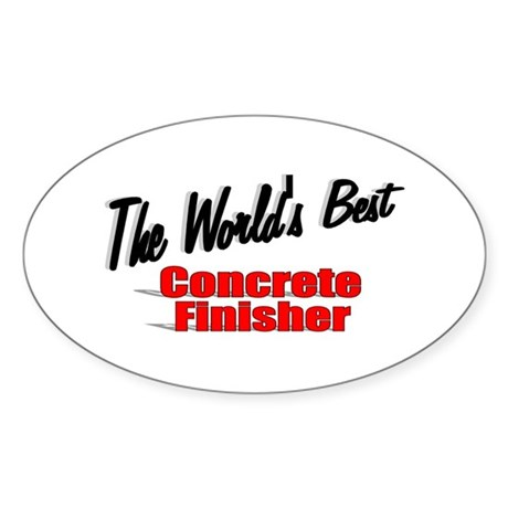 """""""The World's Best Concrete Finisher"""" Sticker (Oval"""