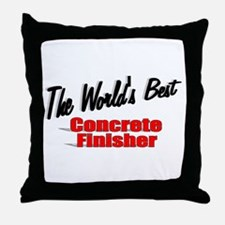 """""""The World's Best Concrete Finisher"""" Throw Pillow"""