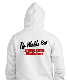 """""""The World's Best Concrete Finisher"""" Hoodie"""