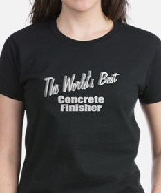 """""""The World's Best Concrete Finisher"""" Tee"""