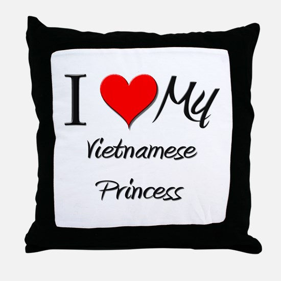 I Love My Vietnamese Princess Throw Pillow