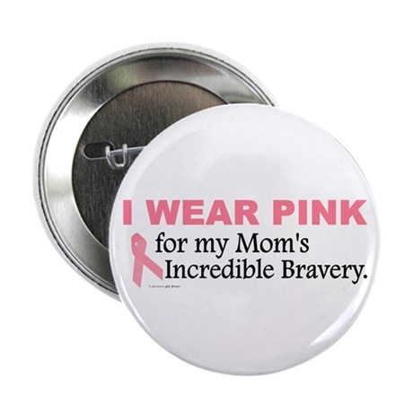"Pink For My Mom's Bravery 1 2.25"" Button (100 pack"