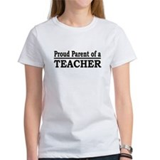 """""""Proud Parent of a Teacher"""" Tee"""