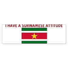 I HAVE A SURINAMESE ATTITUDE Bumper Bumper Sticker