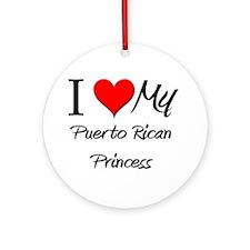 I Love My Puerto Rican Princess Ornament (Round)