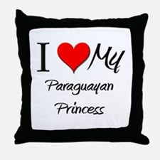 I Love My Paraguayan Princess Throw Pillow