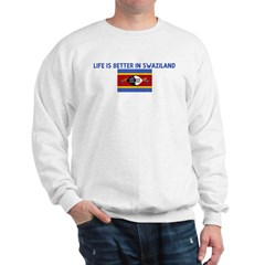 LIFE IS BETTER IN SWAZILAND Sweatshirt
