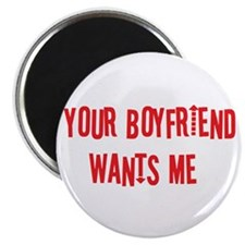 Your Boyfriend Wants Me Magnet