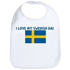 I LOVE MY SWEDISH DAD Bib