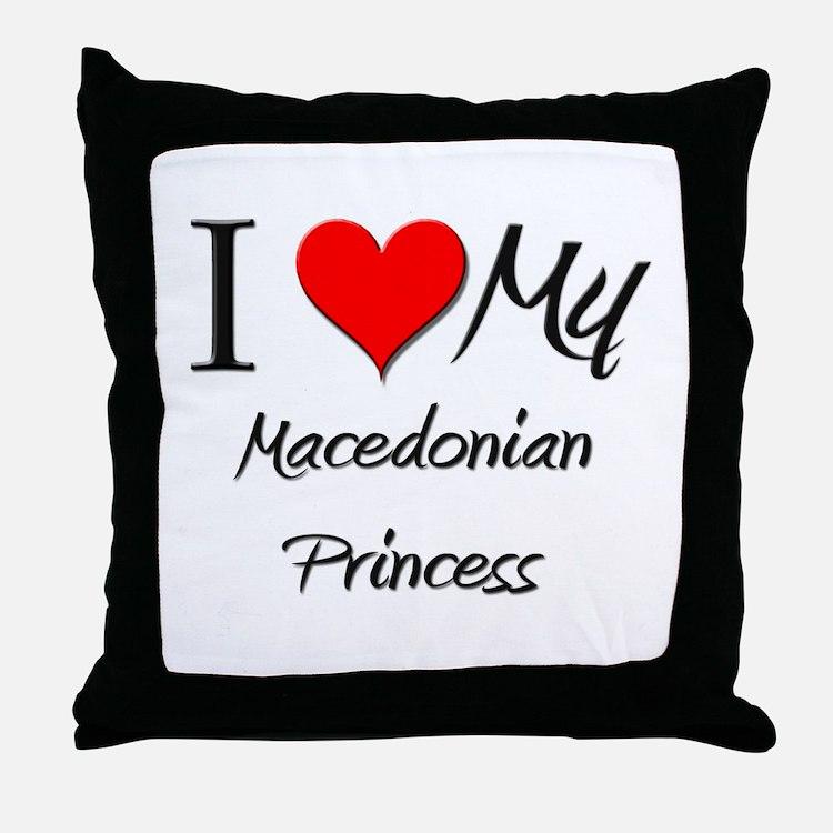 I Love My Macedonian Princess Throw Pillow