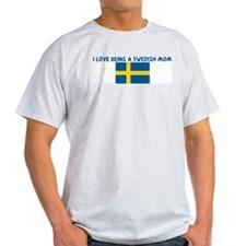 I LOVE BEING A SWEDISH MOM T-Shirt