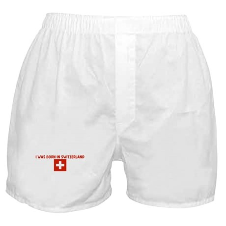 I WAS BORN IN SWITZERLAND Boxer Shorts