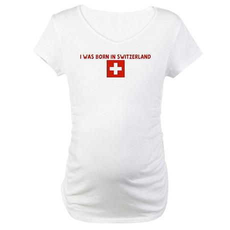 I WAS BORN IN SWITZERLAND Maternity T-Shirt