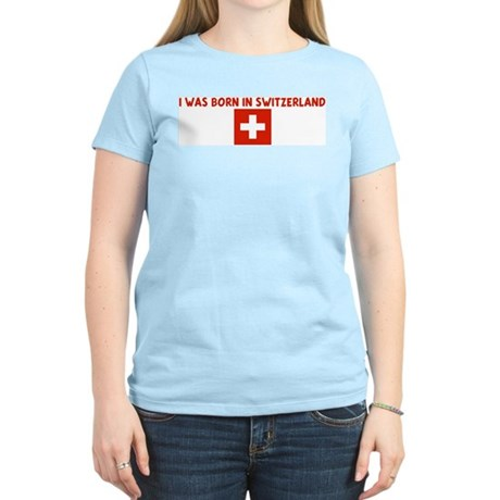 I WAS BORN IN SWITZERLAND Women's Light T-Shirt