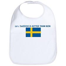 50 PERCENT SWEDISH IS BETTER  Bib