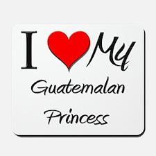 I Love My Guatemalan Princess Mousepad