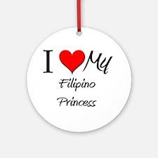 I Love My Filipino Princess Ornament (Round)