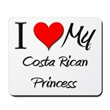 I Love My Costa Rican Princess Mousepad