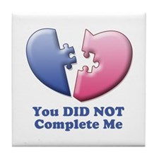You DID NOT Complete me - Guy Tile Coaster
