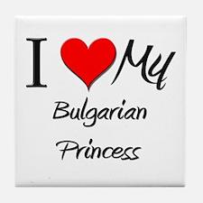I Love My Bulgarian Princess Tile Coaster